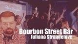 Bourbon Street Bar - Juliana Strangelove