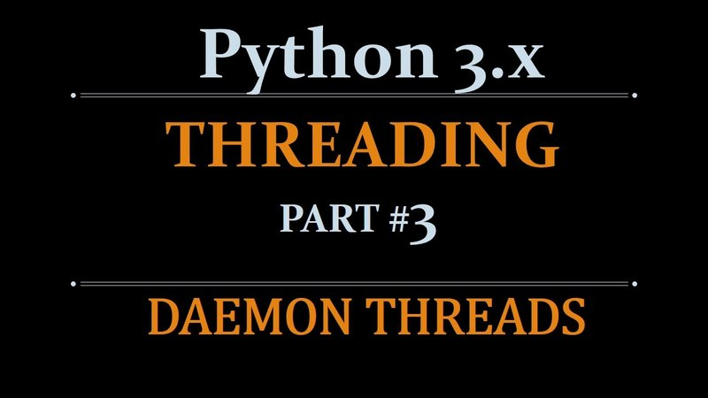 Python Threading Beginners Tutorial - part3 -- Daemon Threads