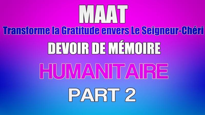 Maat transforme la Gratitude envers Le Seigneur Chéri en Devoir de Mémoire Humanitaire 2