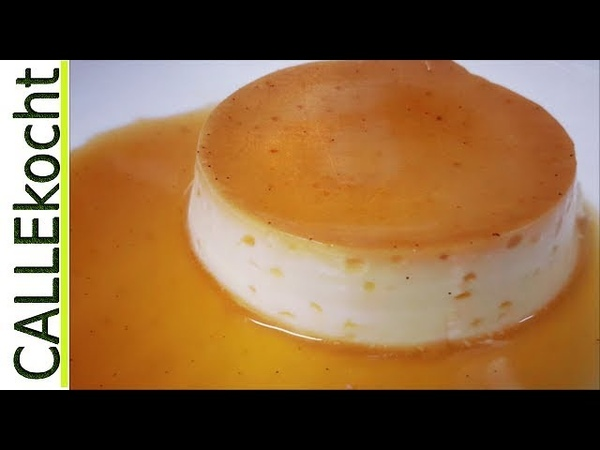 Creme caramel selber machen. Rezept für Karamellcreme