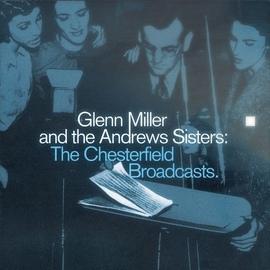 The Andrews Sisters альбом Glenn Miller And The Andrews Sisters: The Chesterfield Broadcasts