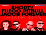 SHORTY, FUEGO, PITBULL &amp JACOB FOREVER - La Dura Remix (Shorty Remix)