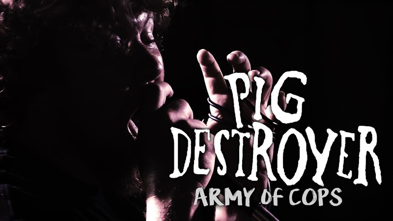 Pig Destroyer - Army Of Cops (feat. Richard Johnson of Agoraphobic Nosebleed)