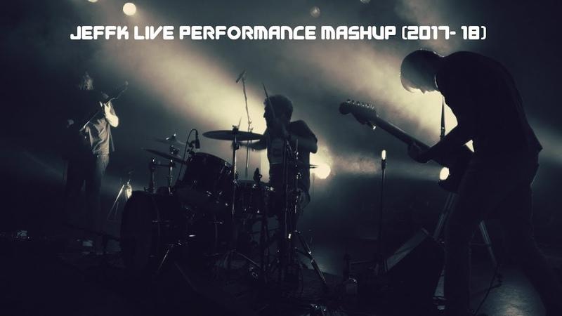 Jeffk Live Performance Mashup (2017 - 18)