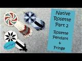 Native Rosette Part 2 - Rosette Pendant &amp Fringe