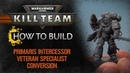 How to Build Kill Team – Primaris Intercessor Veteran Specialist Conversion