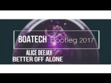 Alice Deejay - Better Off Alone (Boatech Bootleg) (2017)