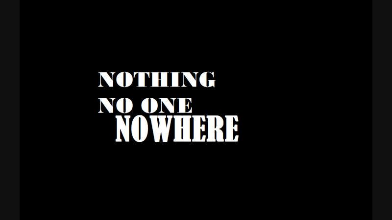 NOTHING NOONE NOWHERE (2019) Реж.Ярослав Иванов
