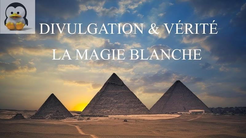Divulgation Vérité - La Magie Blanche / Science des énergies