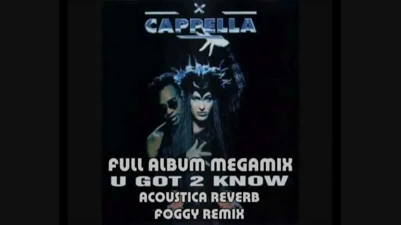 Cappella - U Got 2 Know - Full Album Megamix (Acoustica Reverb Foggy Remix)