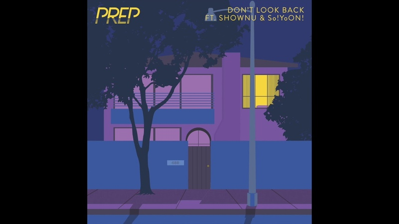 PREP - Don't Look Back feat. Shownu So!YoON!
