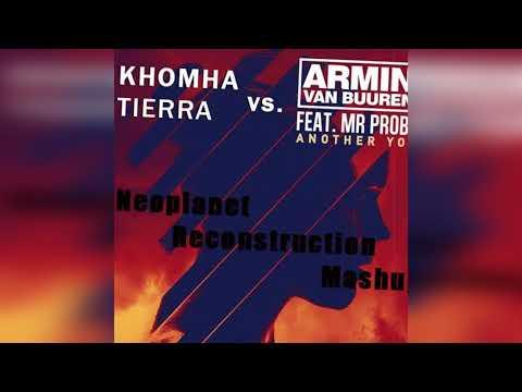 Khomha vs. Armin Van Buuren Feat.Mr.Probz-Tierra vs. Another You (Neoplanet Reconstruction Mashup)