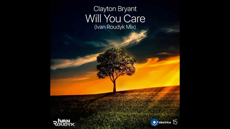Clayton Bryant - Will You Care(Ivan Roudyk Mix) ELECTRICA RECORDS