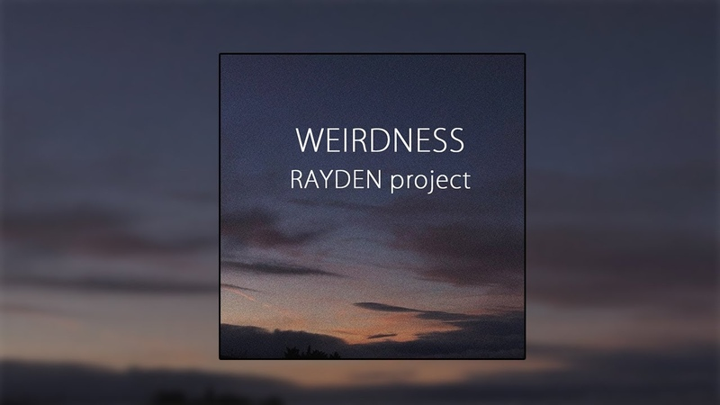 RAYDEN—WEIRDNESS (official audio)