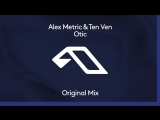 Alex Metric Ten Ven - Otic (Anjunadeep)