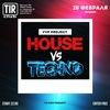 28 ФЕВРАЛЯ - HOUSE vs TECHNO@TIRclub
