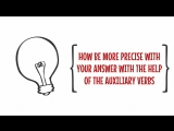 How be precise with your answers using auxiliary verbs in IELTS speaking