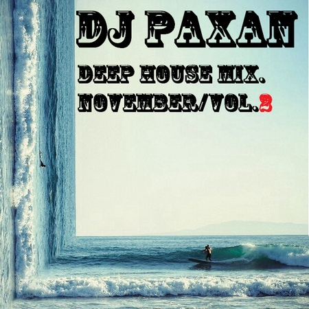 DJ PAXAN -DEEP HOUSE MIX!NOVEMBER 2018 VOL. 2