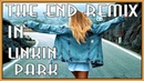 Linkin Park - In The End ★ Cover Tommee Profitt feat Jung Youth Fleuri In ★ Mellen Gi Trap Remix
