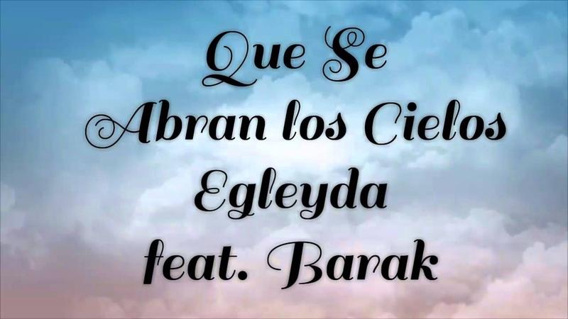 Que se abran los Cielos - Egleyda Feat. Barak