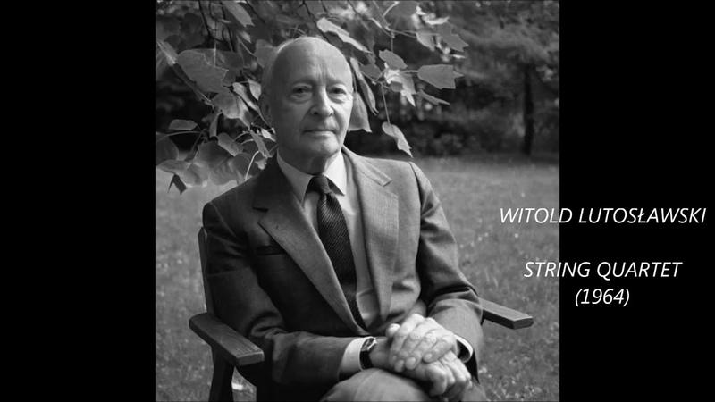 WITOLD LUTOSŁAWSKI - STRING QUARTET (1964)