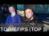 Gemini Syndrome - TOUR TIPS (Top 5) Ep. 615
