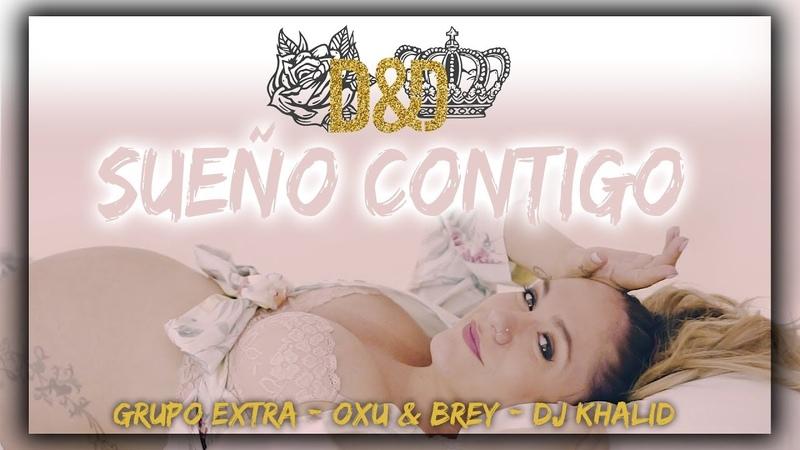 Daniel y Desiree SUEÑO CONTIGO Grupo Extra Oxu Brey DJ Khalid