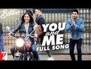 You and Me Full Song Befikre Ranveer Singh Vaani Kapoor Nikhil D'Souza Rachel Varghese