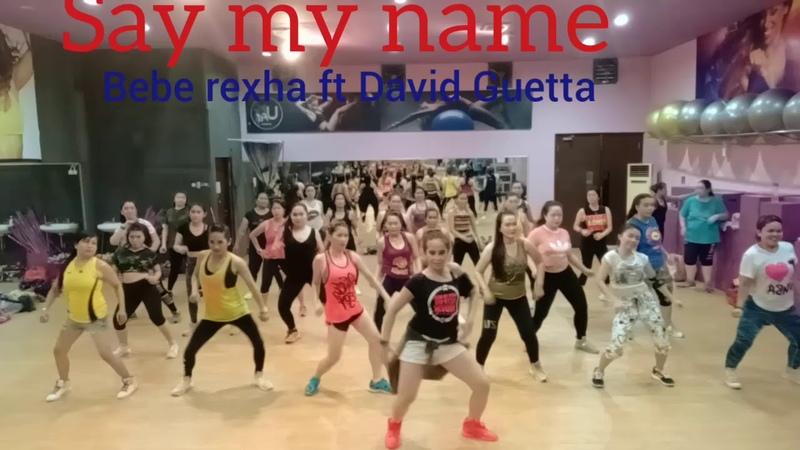 SAY MY NAME BEBE REXHA DAVID GUETTA ZUMBA FITNESS