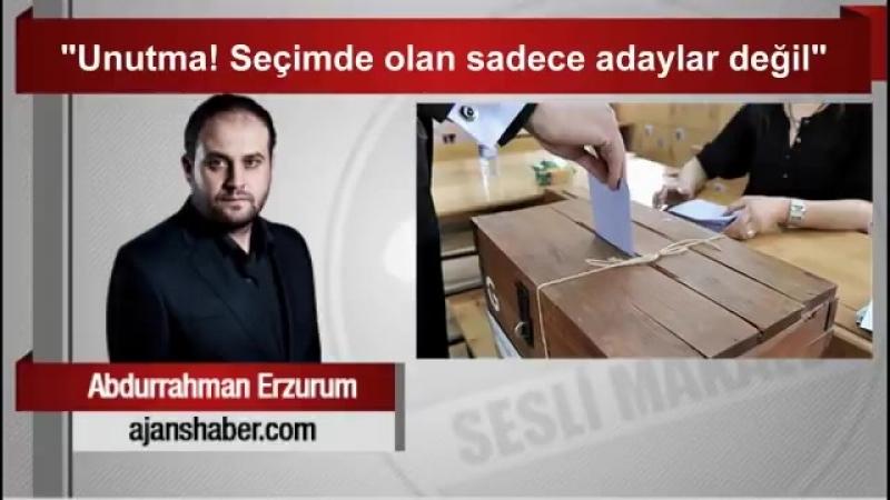Abdurrahman Erzurum Unutma Seçimde olan sadece adaylar...