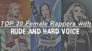 TOP 20 FEMALE Rappers with RUDE HARD voice