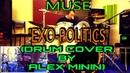 MUSE EXO POLITICS DRUM COVER BY ALEX MININ