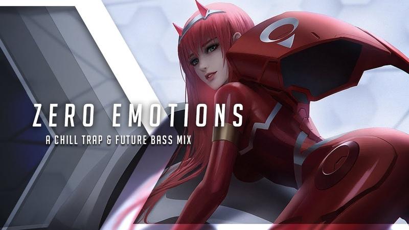 Zero Emotions | A Chill Trap Future Bass Mix