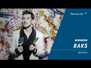 BAKS [ mashup ] @ Pioneer DJ TV | Moscow