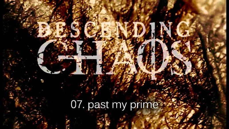 Descending Chaos Past My Prime