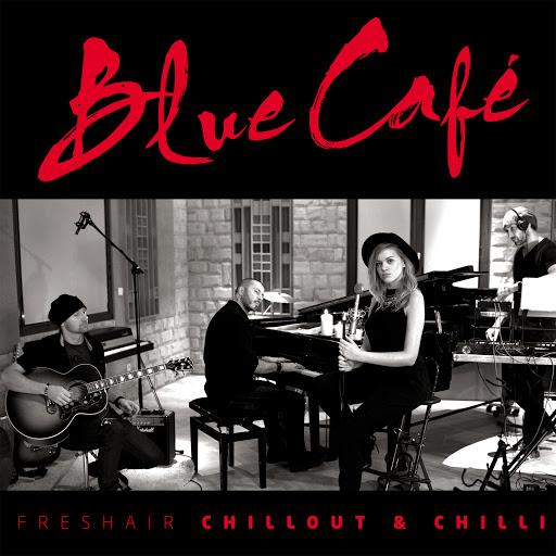 Blue Café альбом FRESHAIR CHILLOUT & CHILLI