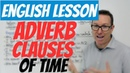 English lesson - Complex sentences using ADVERB CLAUSES and phrases of time