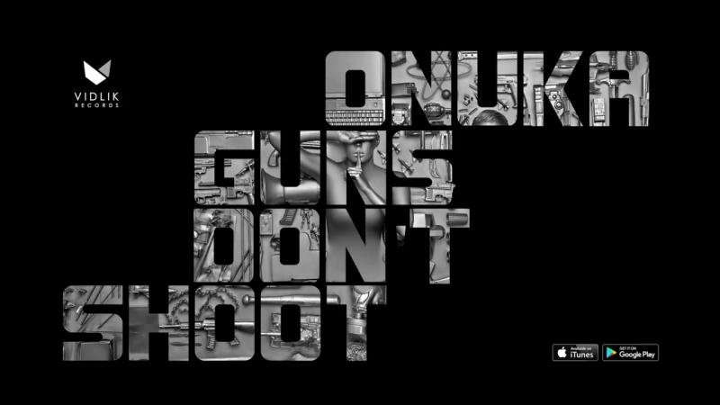 ONUKA - GUNS DONT SHOOT