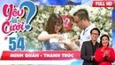 YÊU LÀ CƯỚI? | YLC 54 UNCUT | Cặp đôi lần đầu tiên hôn nhau trên cầu thang chung cư vì bực mình💋
