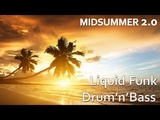 MIDSUMMER 2.0 EPISODE 005 BEST LIQUID FUNK UPLIFTING DRUM'N'BASS