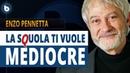LA SCUOLA TI VUOLE MEDIOCRE - Enzo Pennetta
