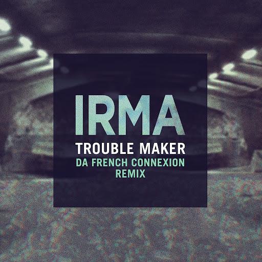 Irma альбом Trouble Maker (Da French Connexion Remix)