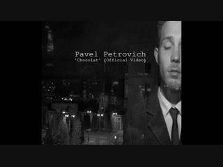 Pavel Petrovich - Chocolat (Official Video)