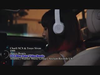 Charli XCX & Troye Sivan - 1999 (Amice Remix DVJ Blue Peter Video Remix 2018)