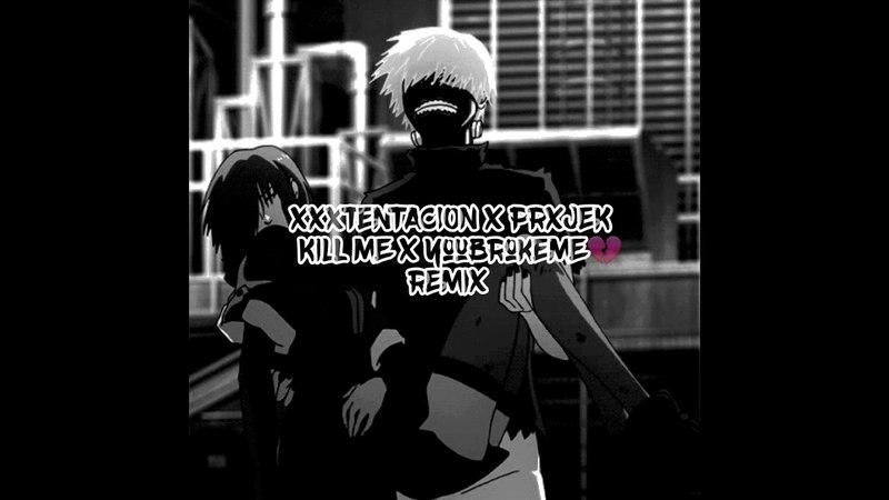 XXXTENTACION x PRXJEK KILL ME x Youbrokeme💔 [Remix]