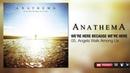 Anathema - Angels Walk Among Us (We're Here Because We're Here)