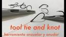 Herramienta anzuelar y anudar Tool tie and knot 🧢