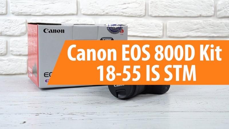 Распаковка фотоаппарата Canon EOS 800D Kit 18-55 IS STM Unboxing Canon EOS 800D Kit 18-55 IS STM