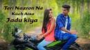 Teri Nazron Ne Kuch Aisa Jadoo Kiya || Lutt Gaye Hum Toh Pehli Mulakaat Mein || Romantic song 2018