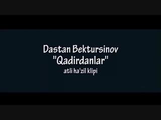 2yxa_ru_Dastan_Bektursinov_-_Qadirdanlar_I_Dastan_Bektursinov_-_Kadirdanlar_mzQxCTb6R84.mp4